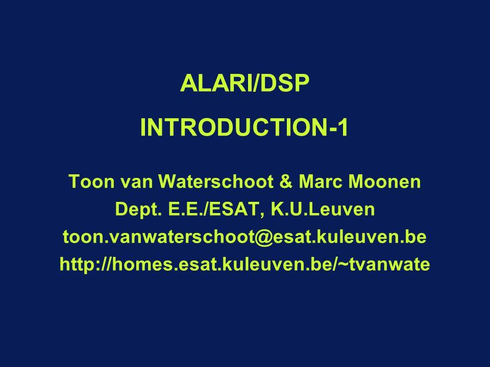 p. 1 DSP-II ALARI/DSP INTRODUCTION-1 Toon van Waterschoot & Marc Moonen Dept. E.E./ESAT, K.U.Leuven toon.vanwaterschoot@esat.kuleuven.be http://homes.