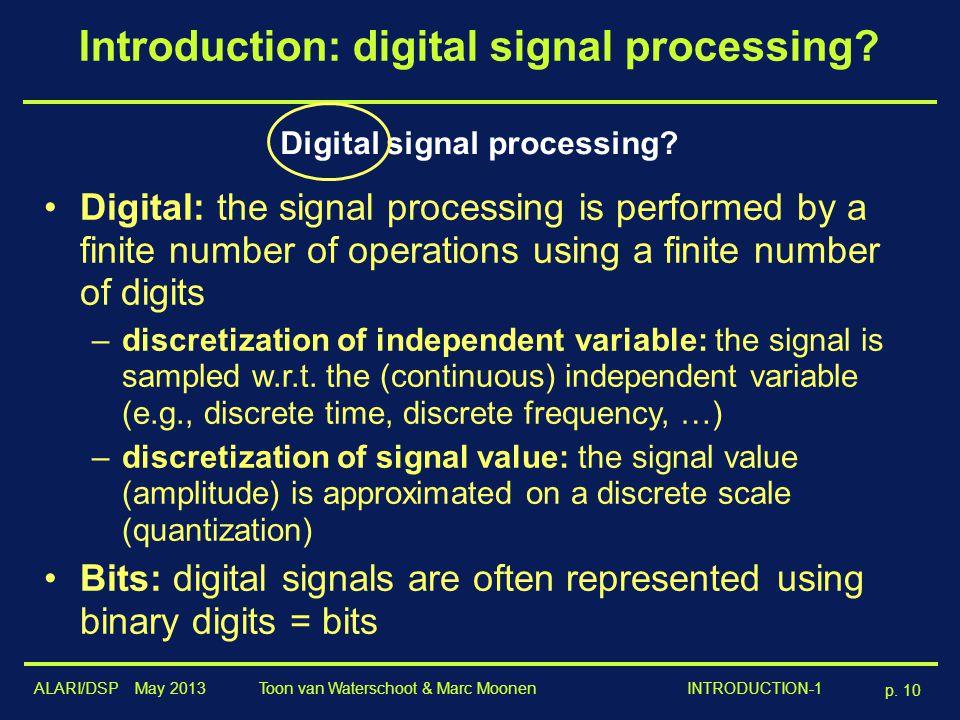 ALARI/DSP May 2013 p. 10 Toon van Waterschoot & Marc Moonen INTRODUCTION-1 Introduction: digital signal processing? Digital signal processing? Digital