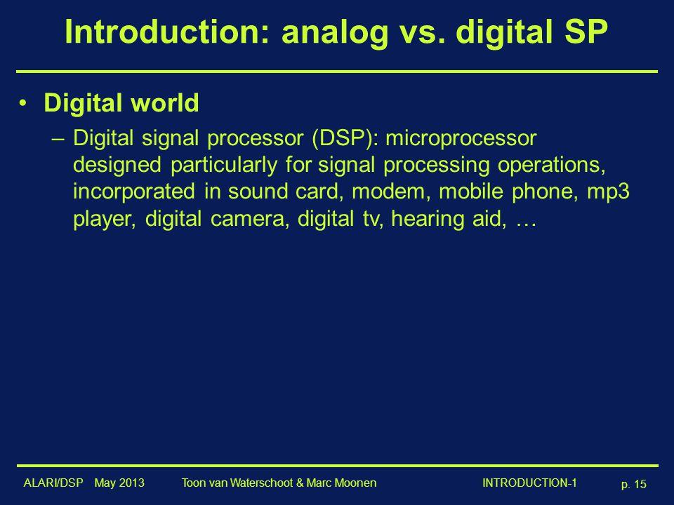 ALARI/DSP May 2013 p. 15 Toon van Waterschoot & Marc Moonen INTRODUCTION-1 Introduction: analog vs. digital SP Digital world –Digital signal processor
