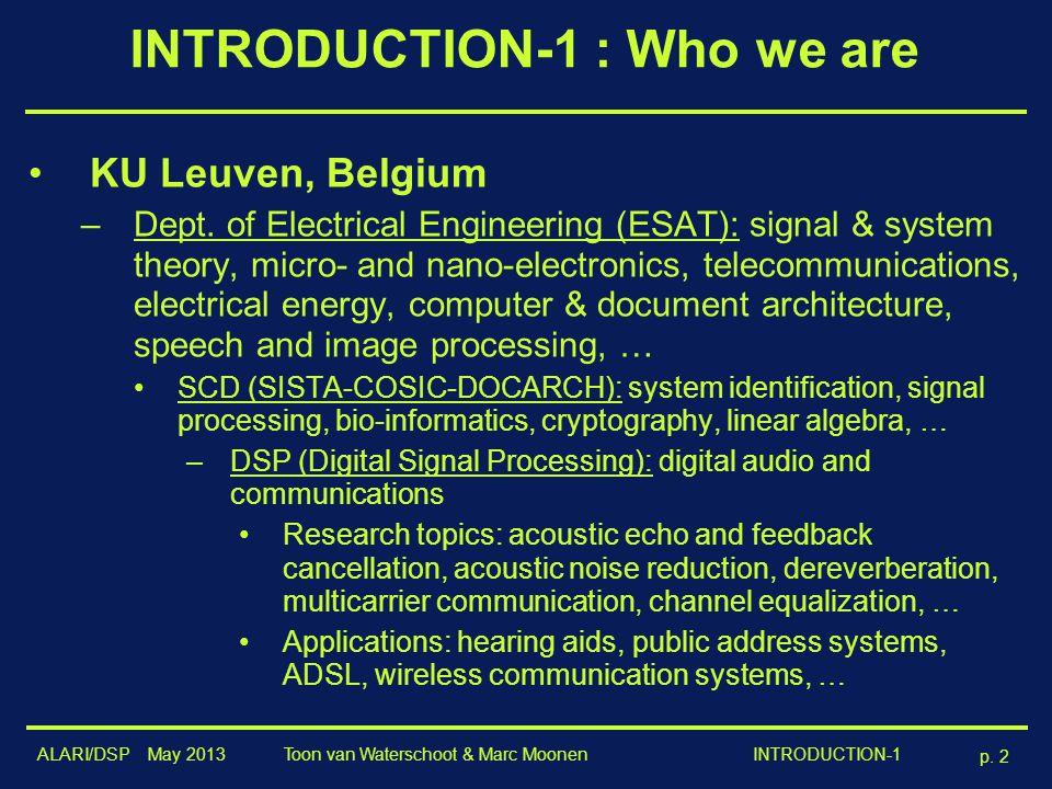 ALARI/DSP May 2013 p. 2 Toon van Waterschoot & Marc Moonen INTRODUCTION-1 INTRODUCTION-1 : Who we are KU Leuven, Belgium –Dept. of Electrical Engineer