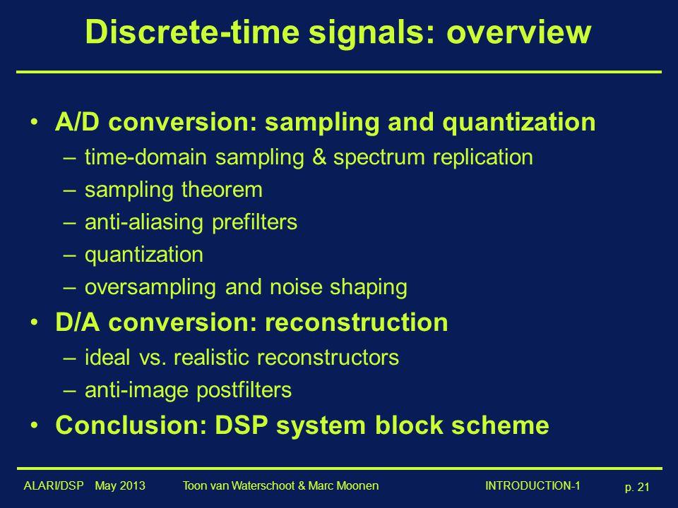 ALARI/DSP May 2013 p. 21 Toon van Waterschoot & Marc Moonen INTRODUCTION-1 Discrete-time signals: overview A/D conversion: sampling and quantization –
