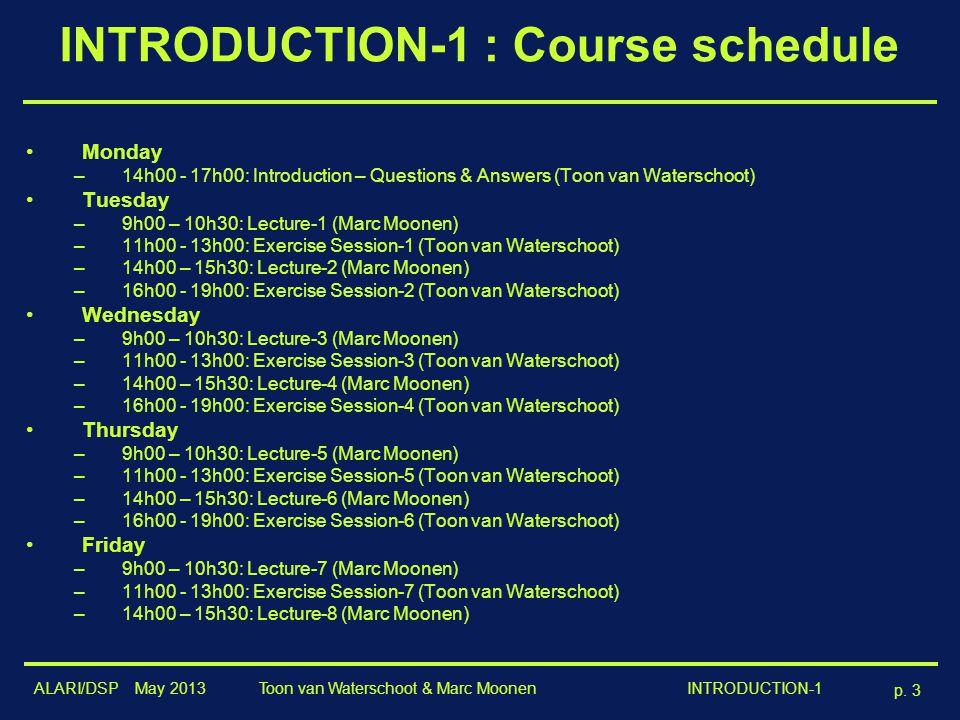 ALARI/DSP May 2013 p. 3 Toon van Waterschoot & Marc Moonen INTRODUCTION-1 INTRODUCTION-1 : Course schedule Monday –14h00 - 17h00: Introduction – Quest