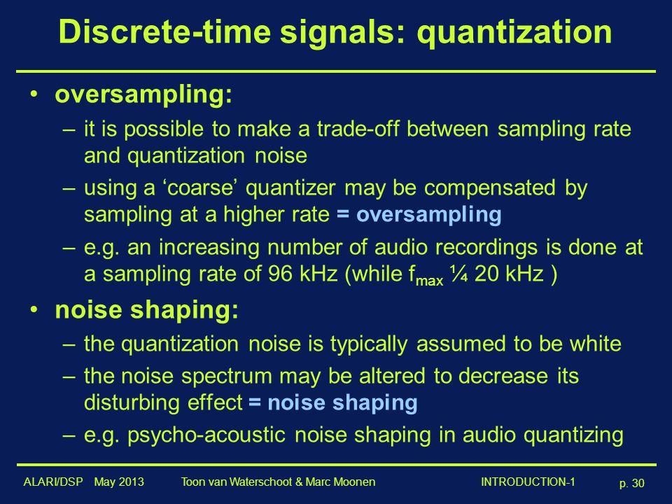 ALARI/DSP May 2013 p. 30 Toon van Waterschoot & Marc Moonen INTRODUCTION-1 Discrete-time signals: quantization oversampling: –it is possible to make a