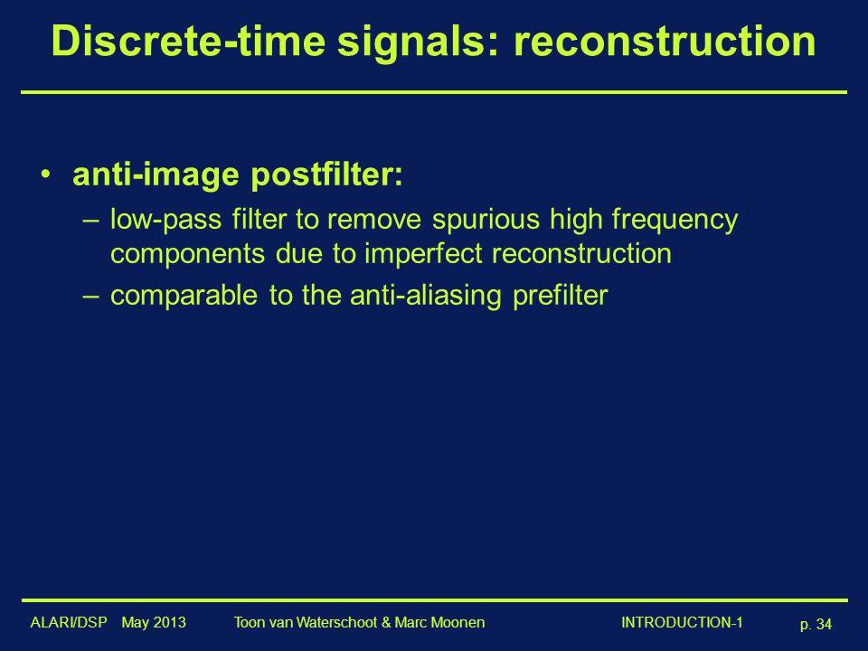 ALARI/DSP May 2013 p. 34 Toon van Waterschoot & Marc Moonen INTRODUCTION-1 Discrete-time signals: reconstruction anti-image postfilter: –low-pass filt