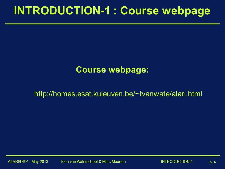 ALARI/DSP May 2013 p. 4 Toon van Waterschoot & Marc Moonen INTRODUCTION-1 Course webpage: http://homes.esat.kuleuven.be/~tvanwate/alari.html INTRODUCT