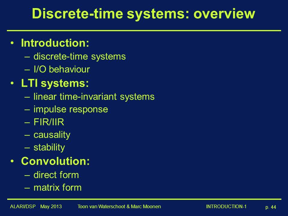 ALARI/DSP May 2013 p. 44 Toon van Waterschoot & Marc Moonen INTRODUCTION-1 Discrete-time systems: overview Introduction: –discrete-time systems –I/O b