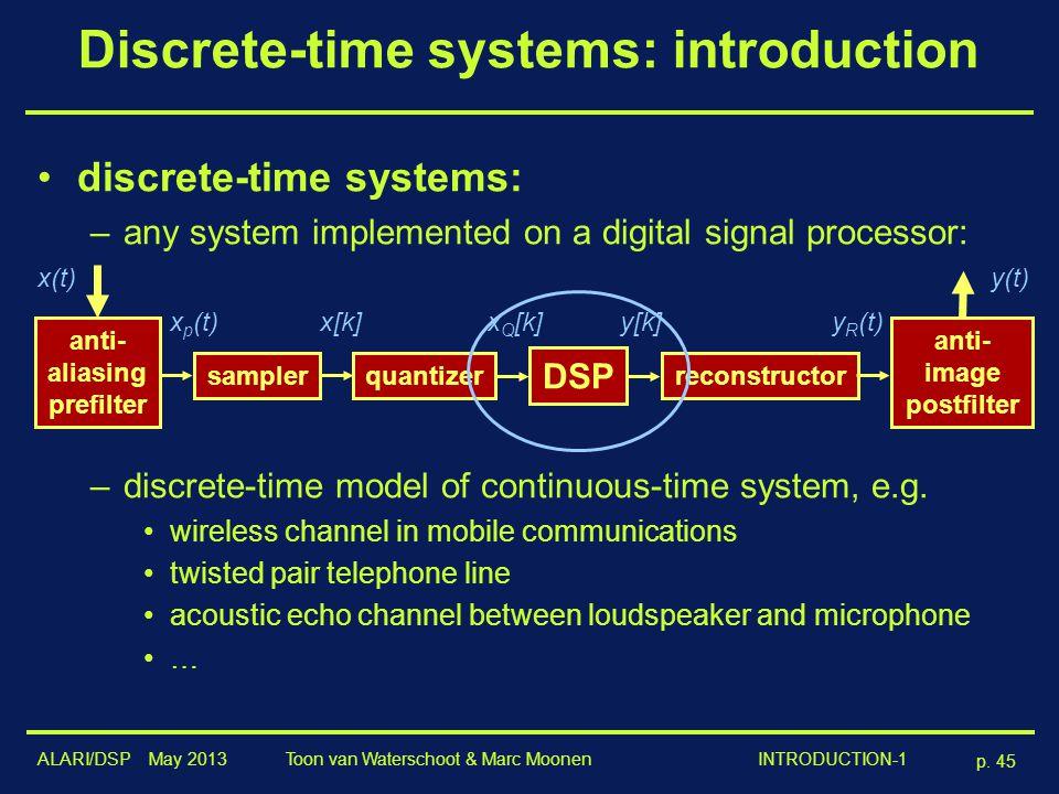 ALARI/DSP May 2013 p. 45 Toon van Waterschoot & Marc Moonen INTRODUCTION-1 Discrete-time systems: introduction discrete-time systems: –any system impl