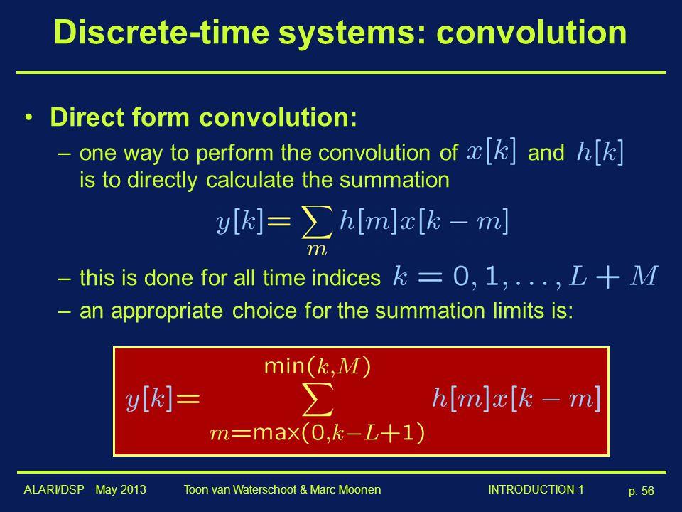 ALARI/DSP May 2013 p. 56 Toon van Waterschoot & Marc Moonen INTRODUCTION-1 Discrete-time systems: convolution Direct form convolution: –one way to per