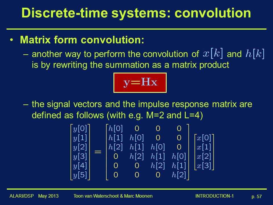 ALARI/DSP May 2013 p. 57 Toon van Waterschoot & Marc Moonen INTRODUCTION-1 Discrete-time systems: convolution Matrix form convolution: –another way to