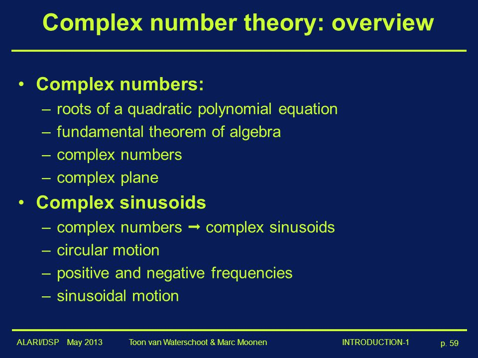 ALARI/DSP May 2013 p. 59 Toon van Waterschoot & Marc Moonen INTRODUCTION-1 Complex number theory: overview Complex numbers: –roots of a quadratic poly