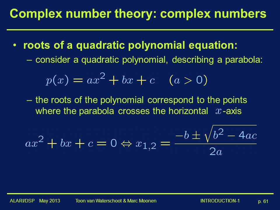 ALARI/DSP May 2013 p. 61 Toon van Waterschoot & Marc Moonen INTRODUCTION-1 Complex number theory: complex numbers roots of a quadratic polynomial equa