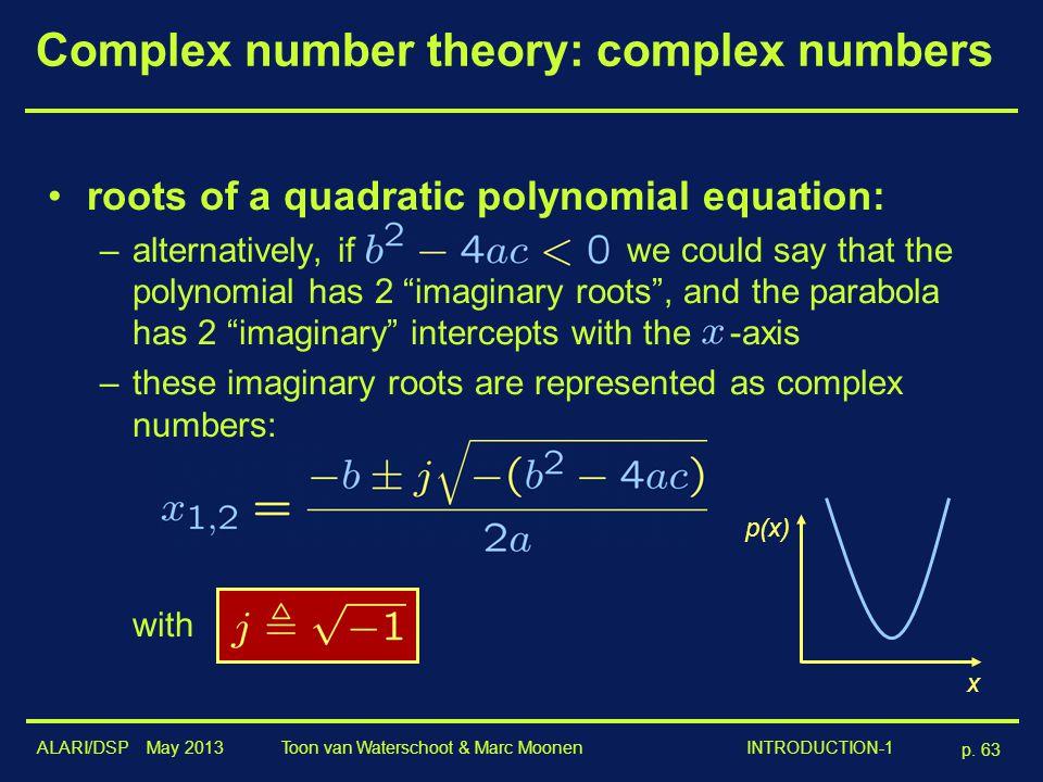ALARI/DSP May 2013 p. 63 Toon van Waterschoot & Marc Moonen INTRODUCTION-1 Complex number theory: complex numbers roots of a quadratic polynomial equa