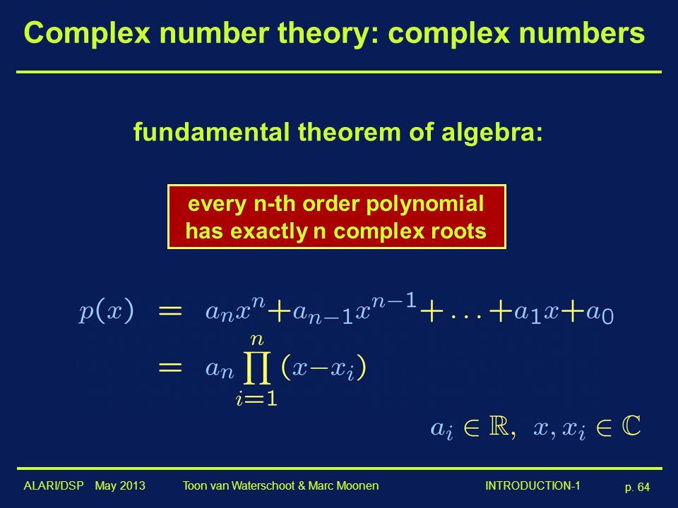 ALARI/DSP May 2013 p. 64 Toon van Waterschoot & Marc Moonen INTRODUCTION-1 Complex number theory: complex numbers fundamental theorem of algebra: ever
