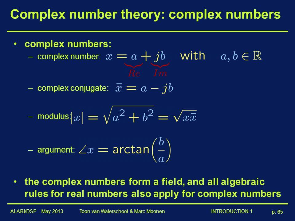 ALARI/DSP May 2013 p. 65 Toon van Waterschoot & Marc Moonen INTRODUCTION-1 Complex number theory: complex numbers complex numbers: –complex number: –c