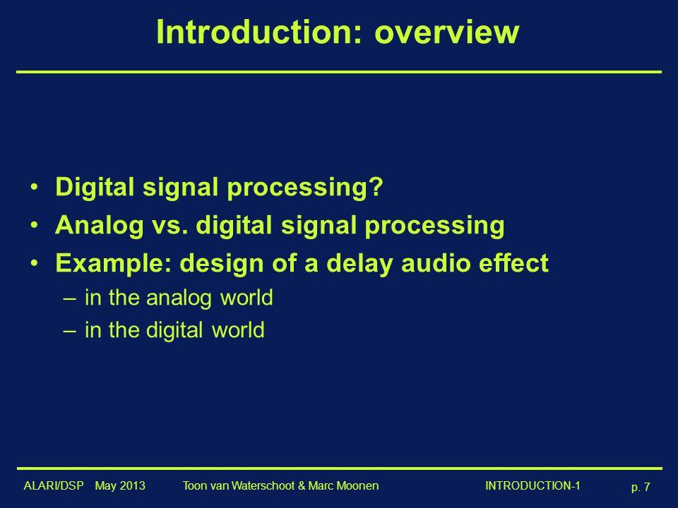 ALARI/DSP May 2013 p. 7 Toon van Waterschoot & Marc Moonen INTRODUCTION-1 Introduction: overview Digital signal processing? Analog vs. digital signal