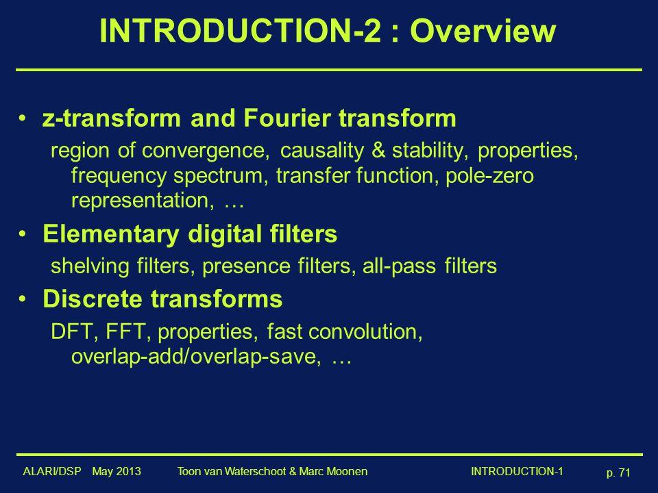 ALARI/DSP May 2013 p. 71 Toon van Waterschoot & Marc Moonen INTRODUCTION-1 INTRODUCTION-2 : Overview z-transform and Fourier transform region of conve