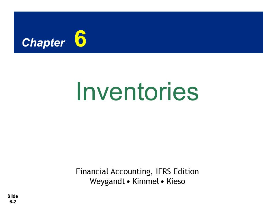 Slide 6-2 Chapter 6 Inventories Financial Accounting, IFRS Edition Weygandt Kimmel Kieso