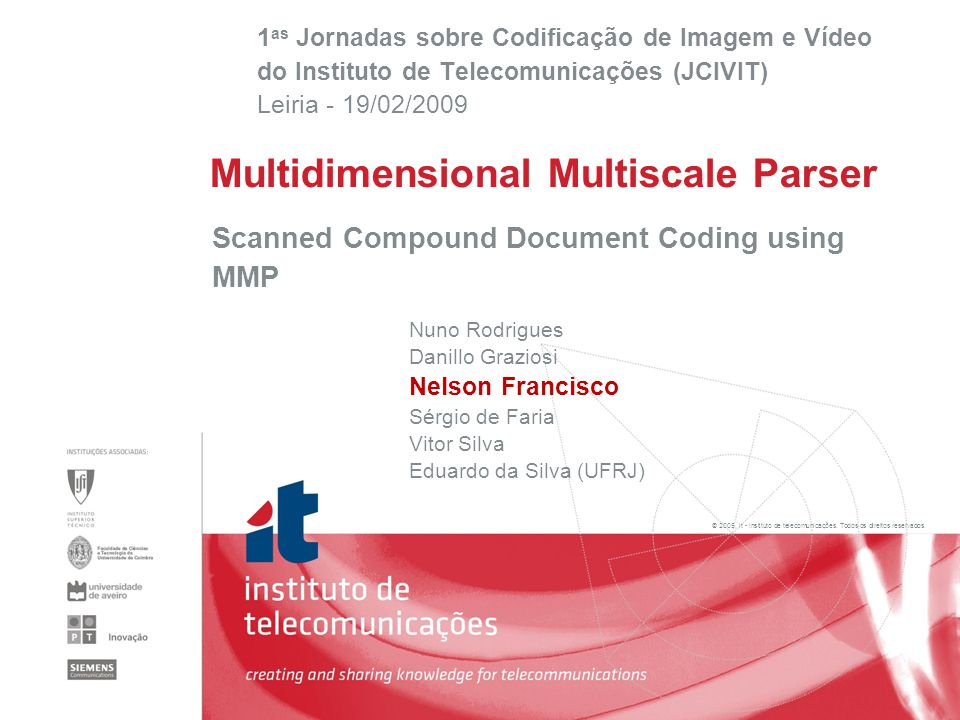 2 Scanned compound document coding using MMP | Leiria, 19/02/2009 MMP for scanned compound documents encoding  State-of-the-art compound document compression algorithm based on MRC, are critically dependent of the segmentation step;  Low quality scanning can degrade considerably MRC performance, compromising the readability of the compressed document.