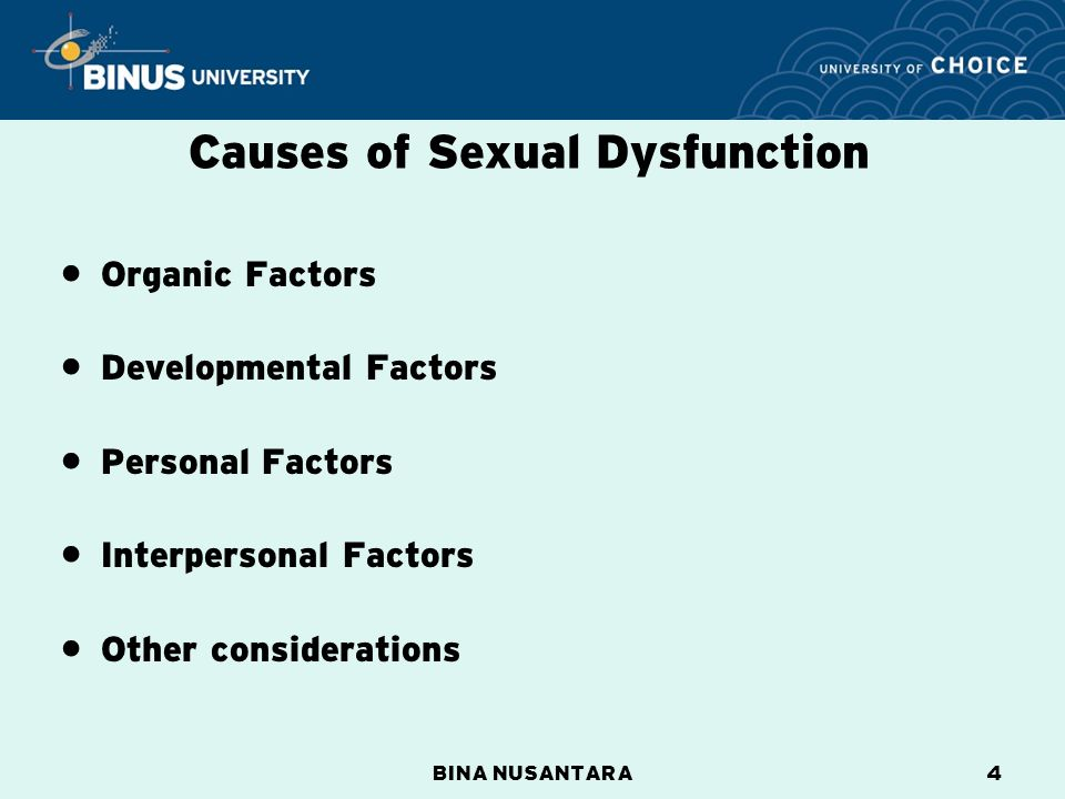 BINA NUSANTARA4 Organic Factors Developmental Factors Personal Factors Interpersonal Factors Other considerations Causes of Sexual Dysfunction