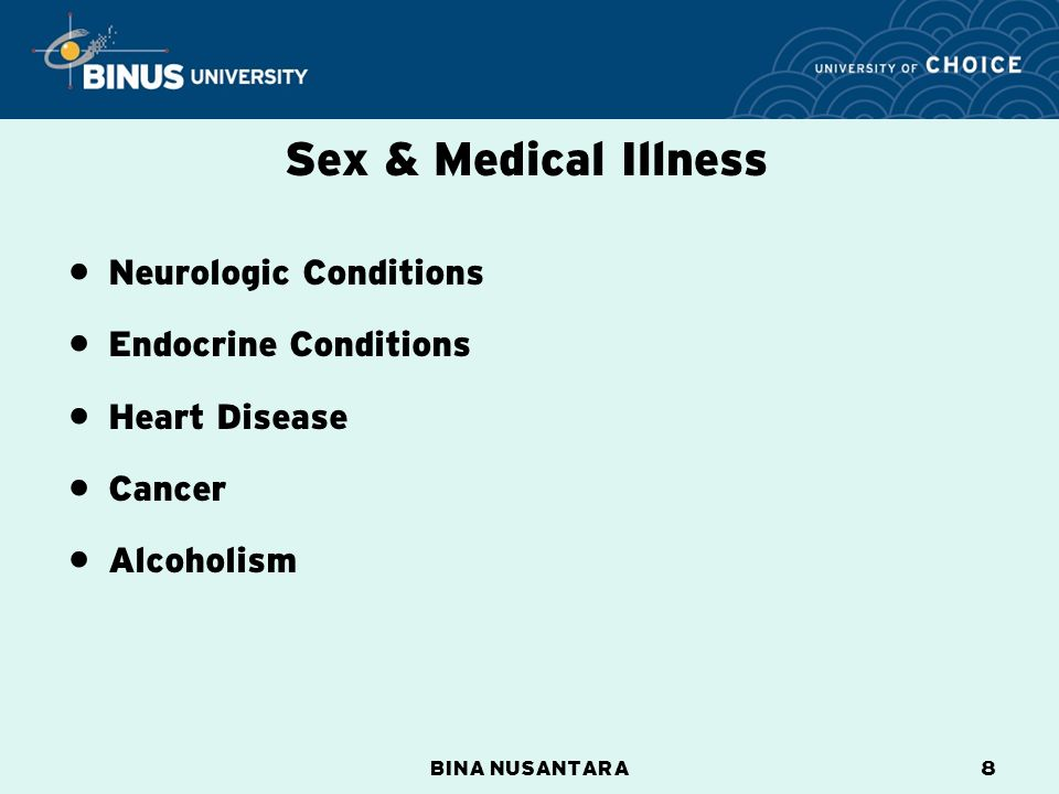 BINA NUSANTARA8 Sex & Medical Illness Neurologic Conditions Endocrine Conditions Heart Disease Cancer Alcoholism