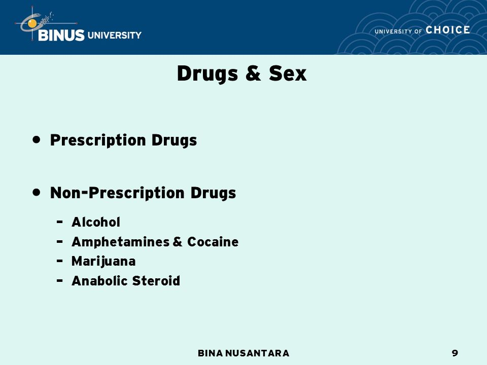 BINA NUSANTARA9 Drugs & Sex Prescription Drugs Non-Prescription Drugs – Alcohol – Amphetamines & Cocaine – Marijuana – Anabolic Steroid