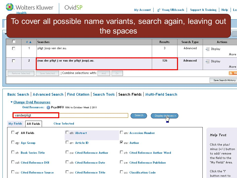8 To cover all possible name variants, search again, leaving out the spaces vanderpligt
