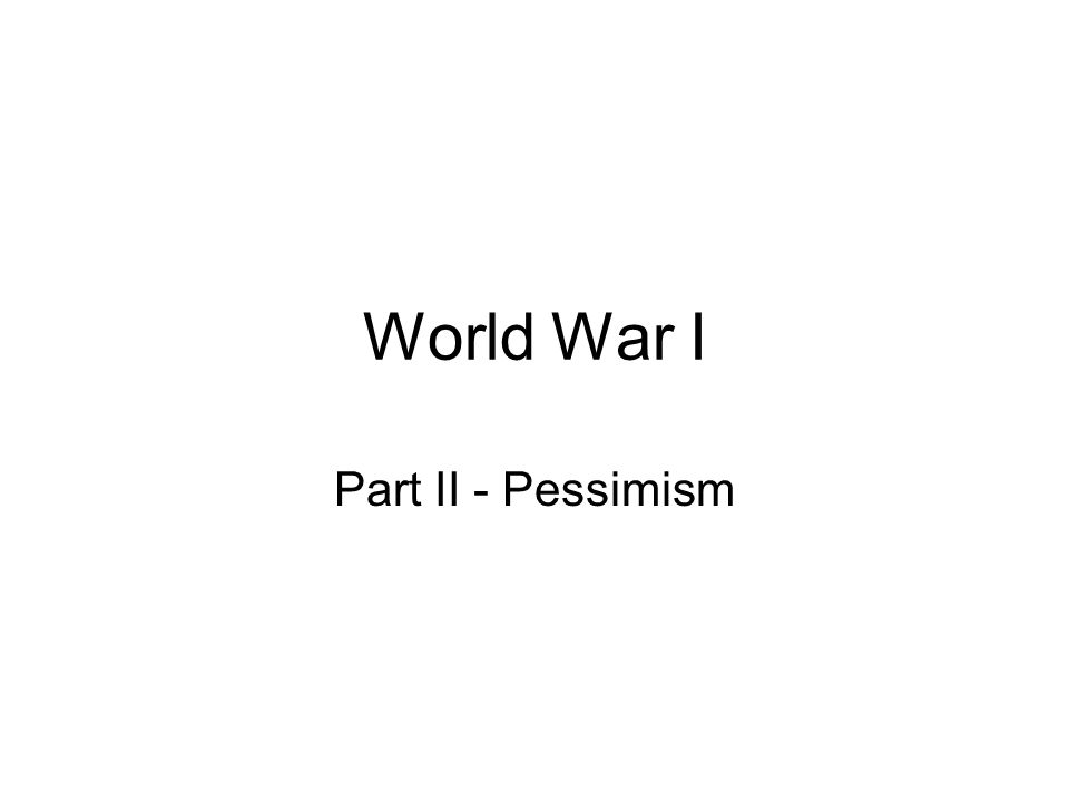 World War I Part II - Pessimism