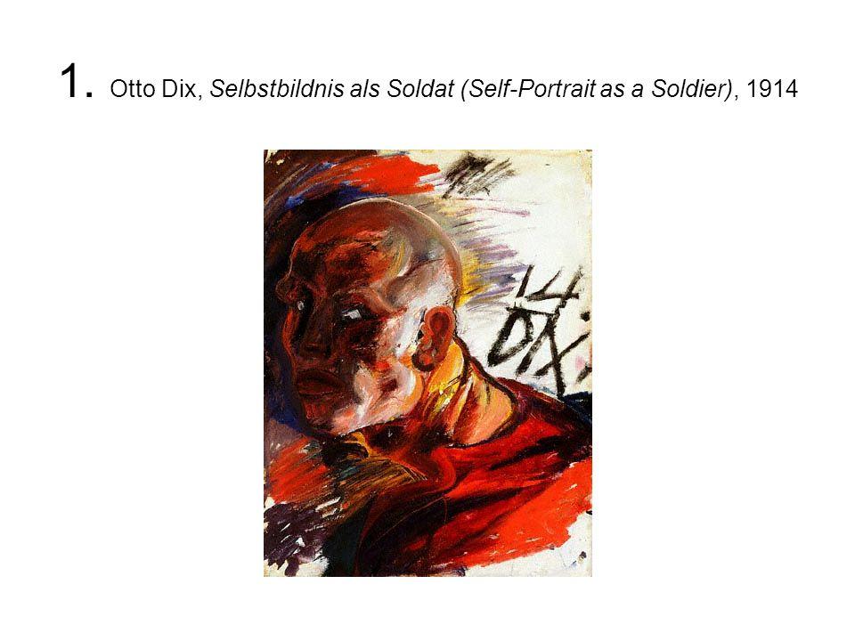 1. Otto Dix, Selbstbildnis als Soldat (Self-Portrait as a Soldier), 1914