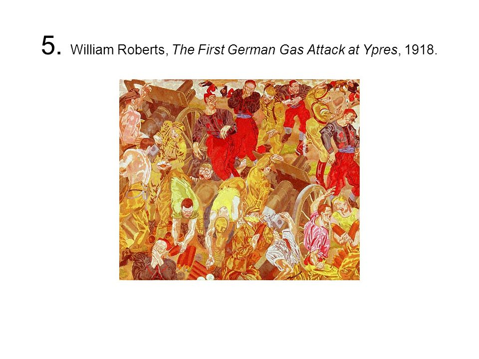 5. William Roberts, The First German Gas Attack at Ypres, 1918.