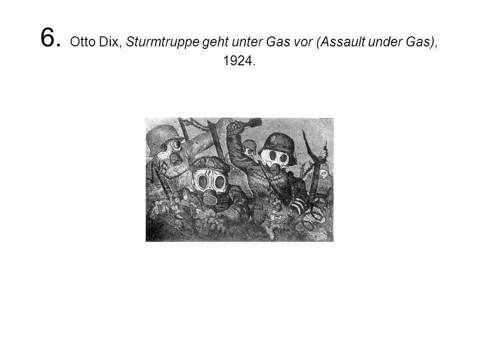 6. Otto Dix, Sturmtruppe geht unter Gas vor (Assault under Gas), 1924.