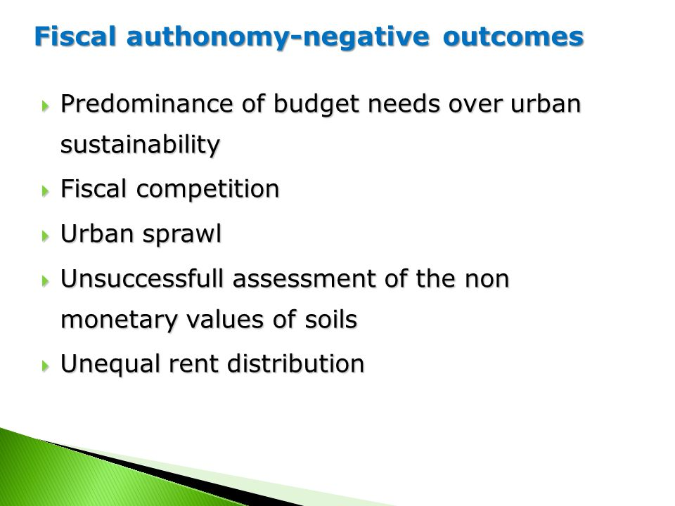 Predominance of budget needs over urban sustainability  Fiscal competition  Urban sprawl  Unsuccessfull assessment of the non monetary values of