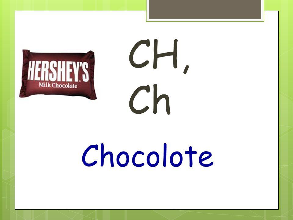 CH, Ch Chocolote