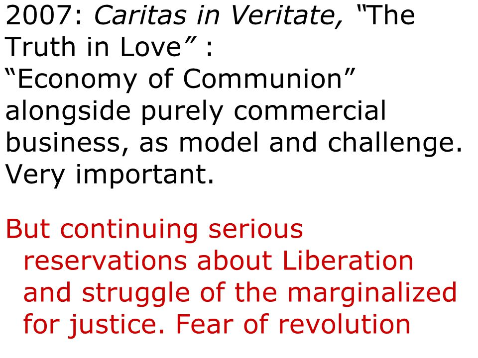 2007: Caritas in Veritate, The Truth in Love : Economy of Communion alongside purely commercial business, as model and challenge.