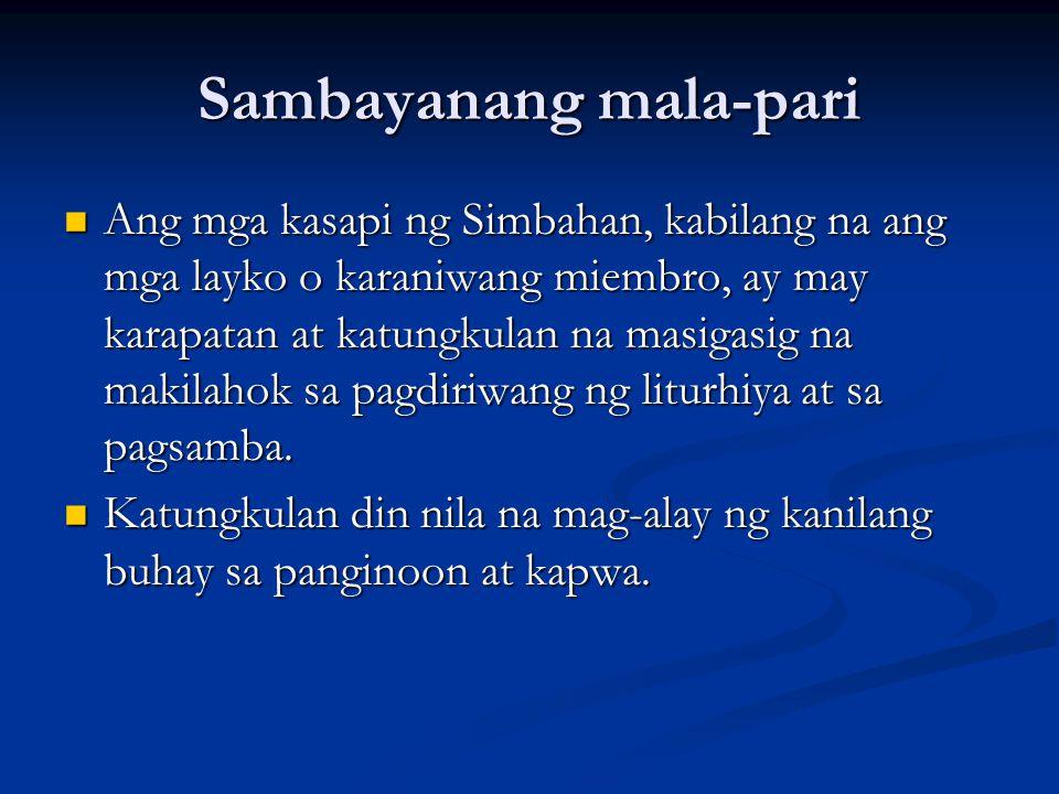 Sambayanang mala-pari Ang mga kasapi ng Simbahan, kabilang na ang mga layko o karaniwang miembro, ay may karapatan at katungkulan na masigasig na maki