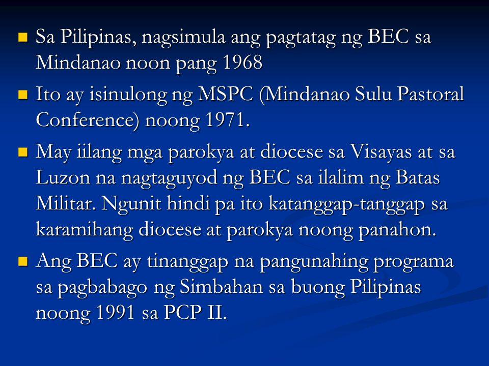 Sa Pilipinas, nagsimula ang pagtatag ng BEC sa Mindanao noon pang 1968 Sa Pilipinas, nagsimula ang pagtatag ng BEC sa Mindanao noon pang 1968 Ito ay i