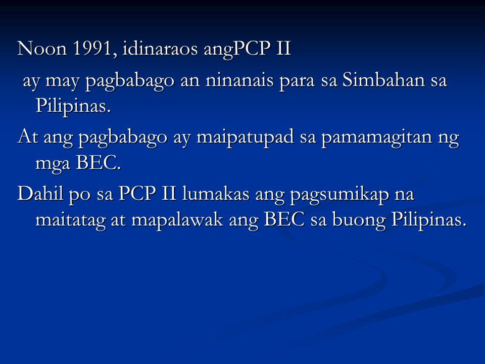 Noon 1991, idinaraos angPCP II ay may pagbabago an ninanais para sa Simbahan sa Pilipinas. ay may pagbabago an ninanais para sa Simbahan sa Pilipinas.
