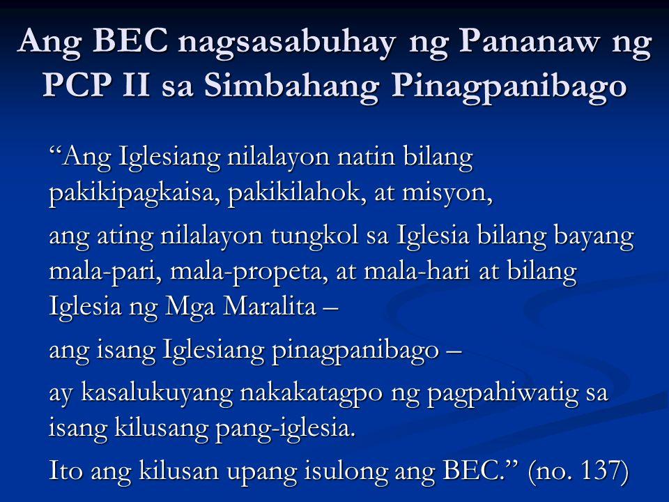 """Ang BEC nagsasabuhay ng Pananaw ng PCP II sa Simbahang Pinagpanibago """"Ang Iglesiang nilalayon natin bilang pakikipagkaisa, pakikilahok, at misyon, ang"""