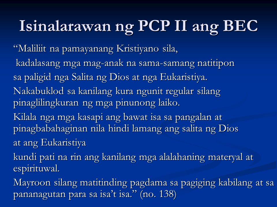 """Isinalarawan ng PCP II ang BEC """"Maliliit na pamayanang Kristiyano sila, kadalasang mga mag-anak na sama-samang natitipon kadalasang mga mag-anak na sa"""