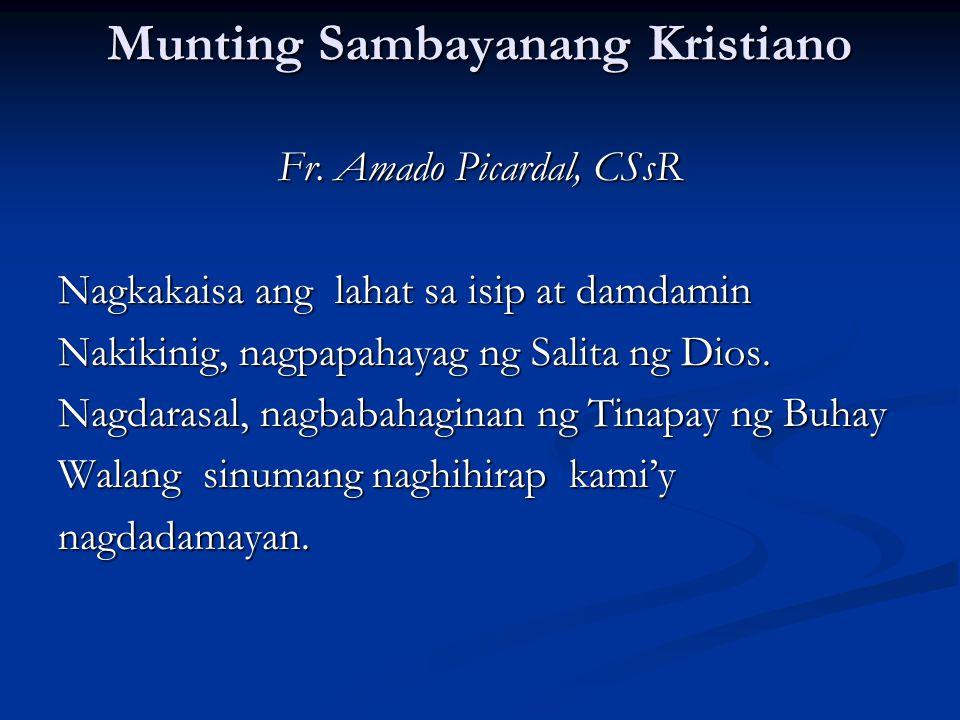 Munting Sambayanang Kristiano Fr. Amado Picardal, CSsR Nagkakaisa ang lahat sa isip at damdamin Nakikinig, nagpapahayag ng Salita ng Dios. Nagdarasal,