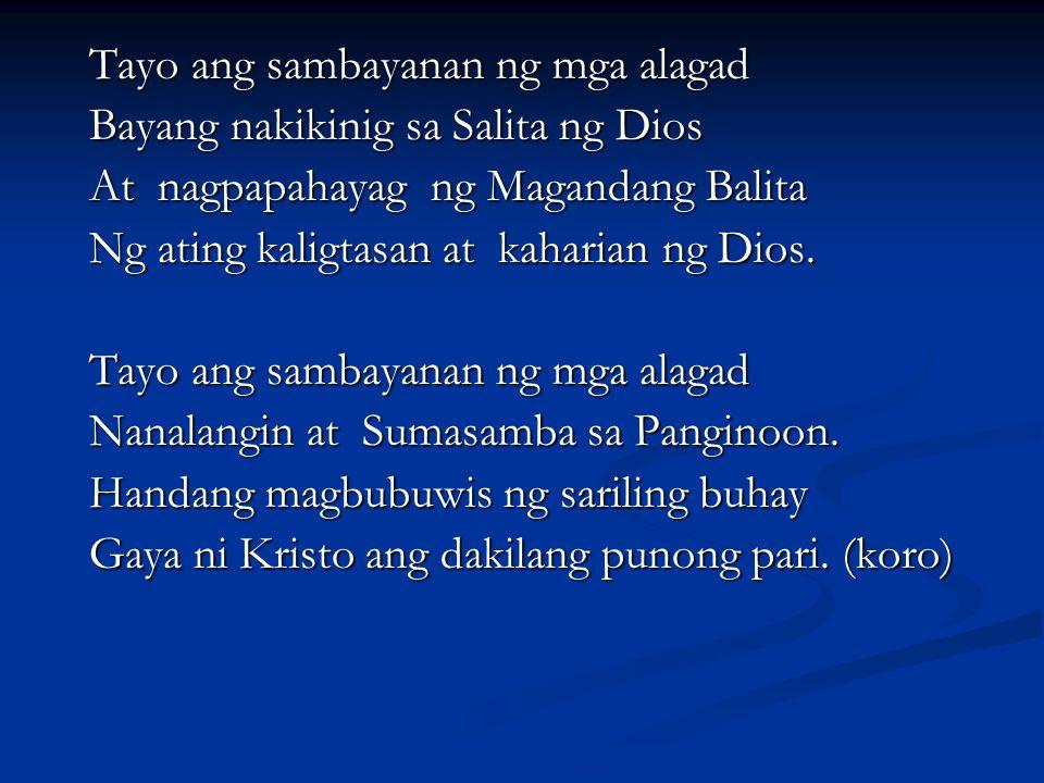 Tayo ang sambayanan ng mga alagad Bayang nakikinig sa Salita ng Dios At nagpapahayag ng Magandang Balita Ng ating kaligtasan at kaharian ng Dios. Tayo