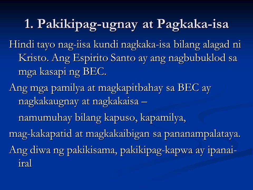 1. Pakikipag-ugnay at Pagkaka-isa Hindi tayo nag-iisa kundi nagkaka-isa bilang alagad ni Kristo. Ang Espirito Santo ay ang nagbubuklod sa mga kasapi n