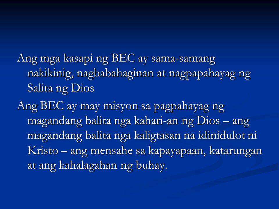 Ang mga kasapi ng BEC ay sama-samang nakikinig, nagbabahaginan at nagpapahayag ng Salita ng Dios Ang BEC ay may misyon sa pagpahayag ng magandang bali