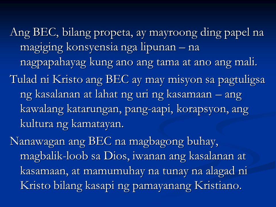 Ang BEC, bilang propeta, ay mayroong ding papel na magiging konsyensia nga lipunan – na nagpapahayag kung ano ang tama at ano ang mali. Tulad ni Krist