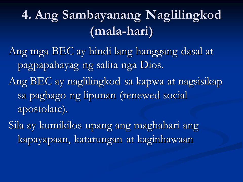 4. Ang Sambayanang Naglilingkod (mala-hari) Ang mga BEC ay hindi lang hanggang dasal at pagpapahayag ng salita nga Dios. Ang BEC ay naglilingkod sa ka