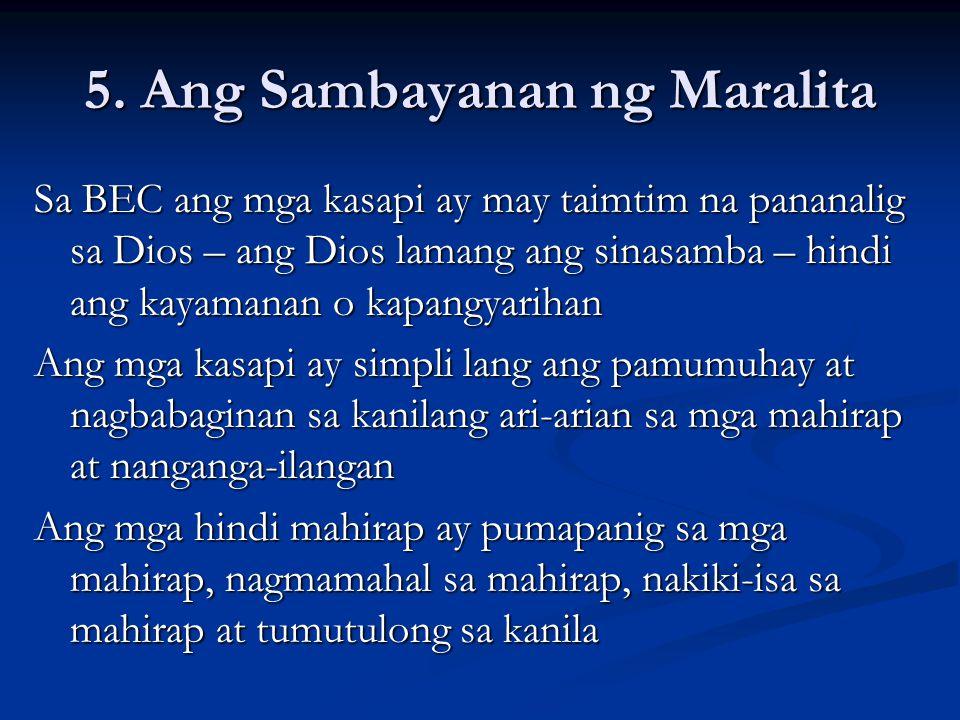 5. Ang Sambayanan ng Maralita Sa BEC ang mga kasapi ay may taimtim na pananalig sa Dios – ang Dios lamang ang sinasamba – hindi ang kayamanan o kapang