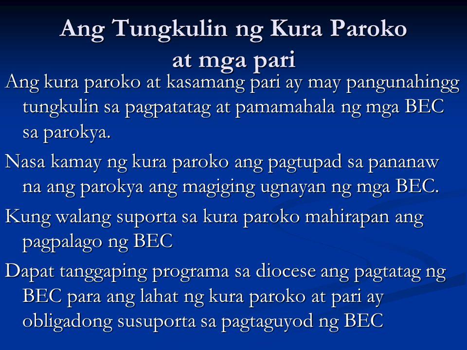 Ang Tungkulin ng Kura Paroko at mga pari Ang kura paroko at kasamang pari ay may pangunahingg tungkulin sa pagpatatag at pamamahala ng mga BEC sa paro