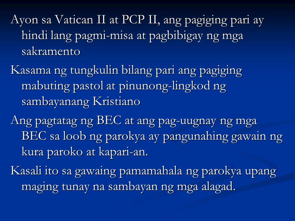 Ayon sa Vatican II at PCP II, ang pagiging pari ay hindi lang pagmi-misa at pagbibigay ng mga sakramento Kasama ng tungkulin bilang pari ang pagiging