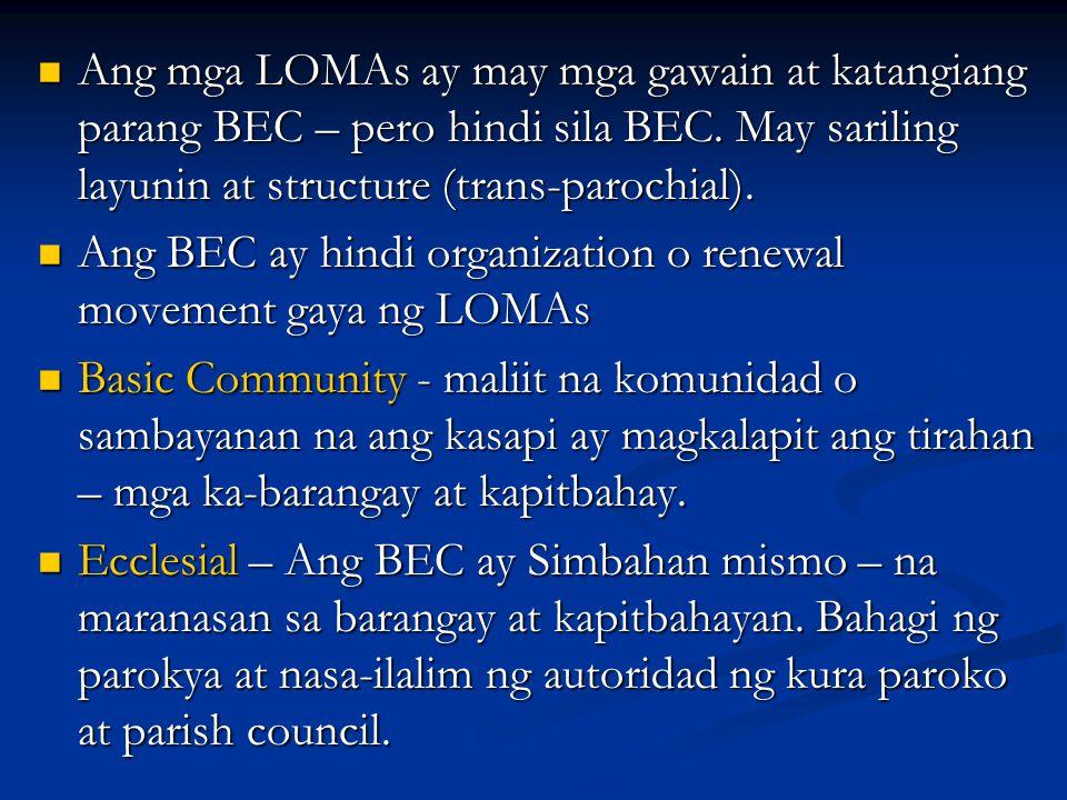 Ang mga LOMAs ay may mga gawain at katangiang parang BEC – pero hindi sila BEC. May sariling layunin at structure (trans-parochial). Ang mga LOMAs ay