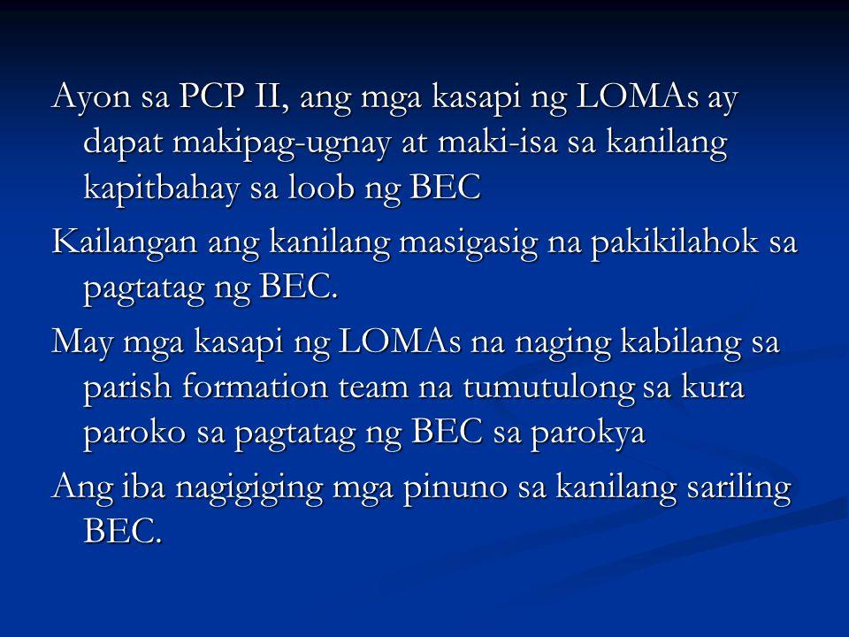 Ayon sa PCP II, ang mga kasapi ng LOMAs ay dapat makipag-ugnay at maki-isa sa kanilang kapitbahay sa loob ng BEC Kailangan ang kanilang masigasig na p