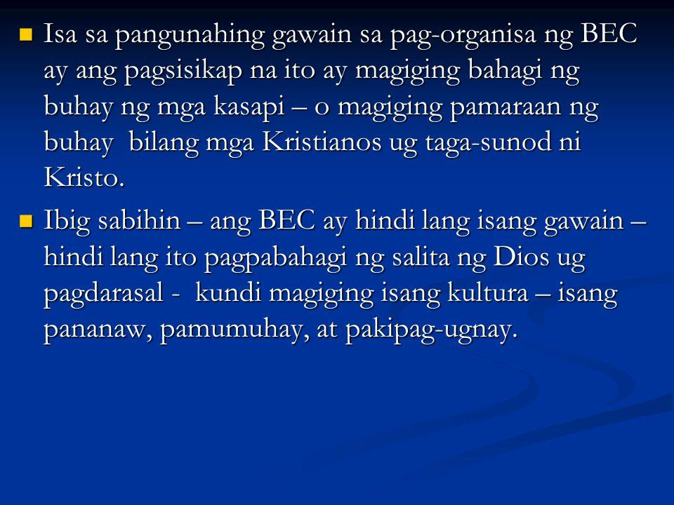 Isa sa pangunahing gawain sa pag-organisa ng BEC ay ang pagsisikap na ito ay magiging bahagi ng buhay ng mga kasapi – o magiging pamaraan ng buhay bil